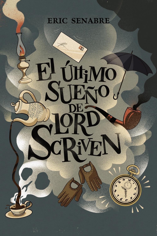 Resultado de imagen de El último sueño de lord Scriven, Eric Senabre