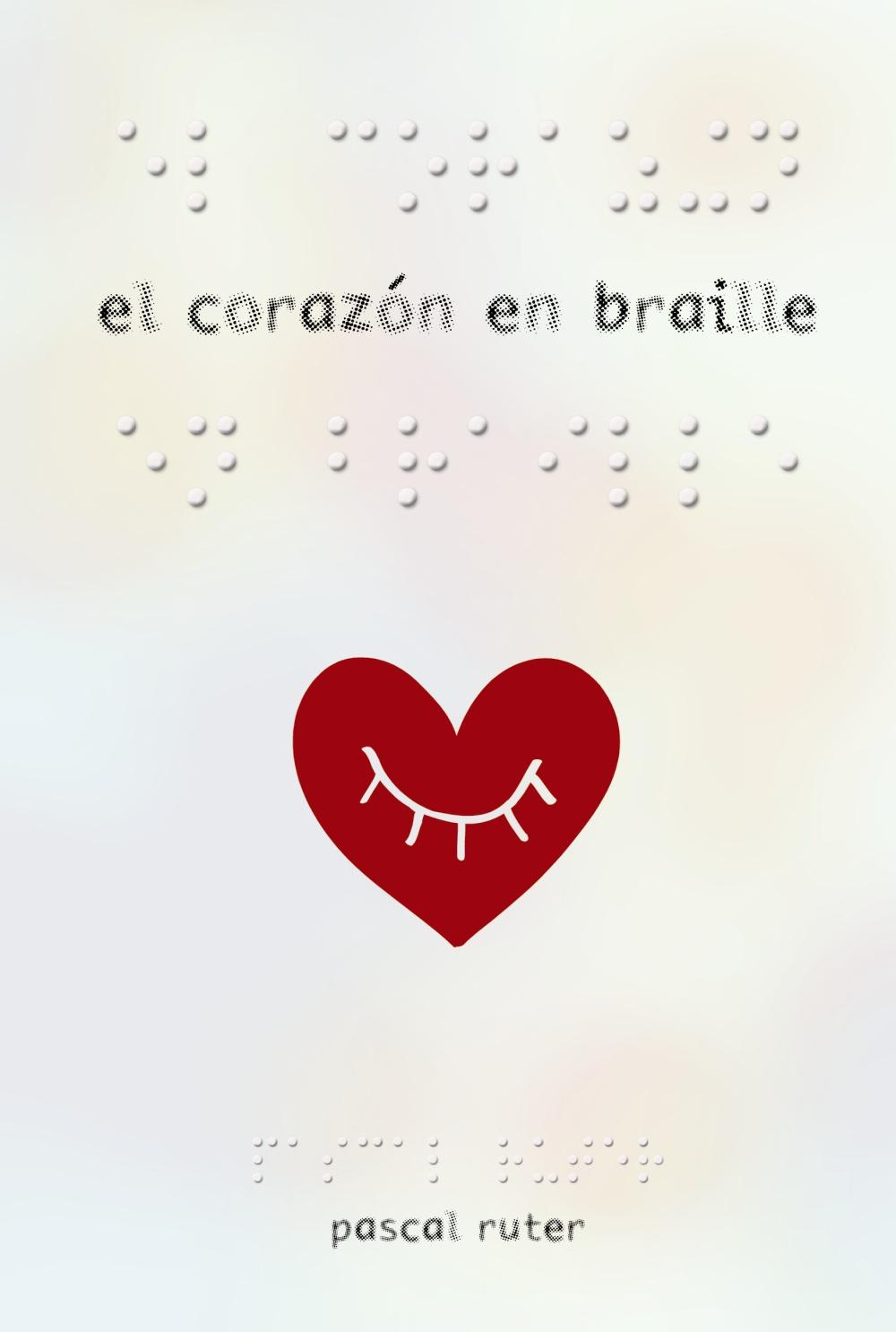 Resultado de imagen de El corazón en braille, Pascal Ruter Anaya