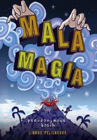 Resultado de imagen de Mala magia (Libros peligrosos I), Pseudonymous Bosch