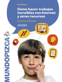 Imagen de la obra 'Cómo hacer trabajos increíbles con Internet y otros recursos'