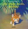 ¡No tengas miedo, Michifú!